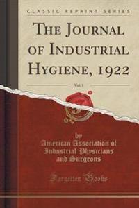The Journal of Industrial Hygiene, 1922, Vol. 3 (Classic Reprint)
