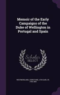 Memoir of the Early Campaigns of the Duke of Wellington in Portugal and Spain