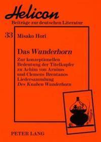 Das Wunderhorn: Zur Konzeptionellen Bedeutung Der Titelkupfer Zu Achim Von Arnims Und Clemens Brentanos Liedersammlung Des Knaben Wund