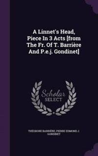 A Linnet's Head, Piece in 3 Acts [From the Fr. of T. Barriere and P.E.J. Gondinet]