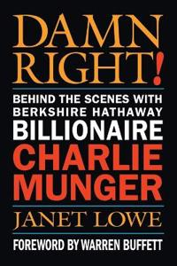 Damn Right!: Behind the Scenes with Berkshire Hathaway Billionaire Charlie Munger