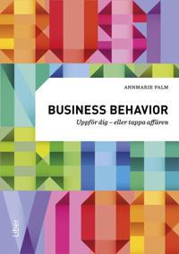 Business behavior : uppför dig - eller tappa affären