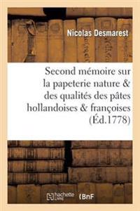 Second Memoire Sur La Papeterie Dans Lequel on Traite Nature & Des Qualites Des Pates Hollandoises