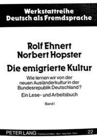 Die Emigrierte Kultur: Wie Lernen Wir Von Der Neuen Auslaenderkultur in Der Bundesrepublik Deutschland?. Ein Lese- Und Arbeitsbuch. Band II