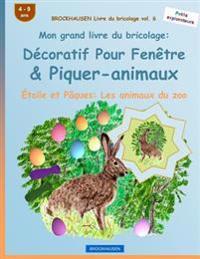 Brockhausen Livre Du Bricolage Vol. 6 - Mon Grand Livre Du Bricolage: Decoratif Pour Fenetre & Piquer-Animaux: Etoile Et Paques: Les Animaux Du Zoo
