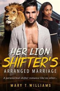 Her Lion Shifter's Arranged Marriage: A Billionaire Paranormal Romance for Adults