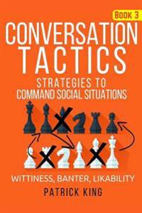 Conversation Tactics: Strategies to Command Social Situations (Book 3): Wittines