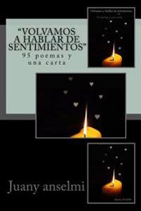 """""""Volvamos a Hablar de Sentimientos"""": 95 Poemas y Una Carta"""