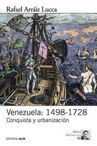 Venezuela: 1498-1728: Conquista y Urbanizacion