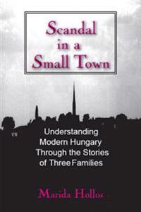 Scandal in Tiszadomb: Understanding Modern Hungary Through the History of Three Families
