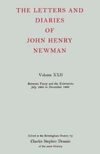 The Letters and Diaries of John Henry Newman: Volume XXII: Between Pusey and the Extremists: July 1865 to December 1866