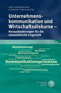 Unternehmenskommunikation Und Wirtschaftsdiskurse - Herausforderungen Fur Die Romanistische Linguistik