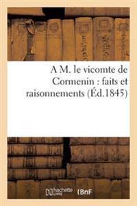 A M. Le Vicomte de Cormenin: Faits Et Raisonnements