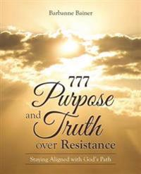 777 Purpose and Truth over Resistance