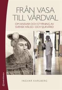 Från Vasa till Vårdval - - om ansvar och styrning av svensk hälso- och sjukvård