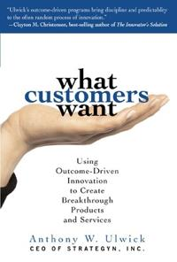 What customers want: using outcome-driven innovation to create breakthrough