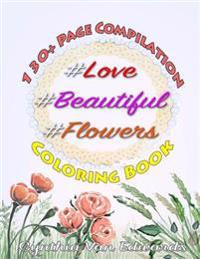 #Love, #Beautiful &#Flowers Coloring Book: The # Series Compilation - Volume 1, 2 & 3 in the Adult Coloring Book Series (Coloring Books, Coloring Penc