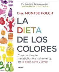 La Dieta de Los Colores/The Color Diet: How to Activate Your Metabolism and Stay Slim, Healthy, and Young: Como Activar Tu Metabolismo y Mantenerte En