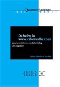 Daheim in WWW.Cibervalle.de: Zusammenleben Im Medialen Alltag Der Migration