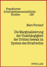 Die Marginalisierung Der Unabhaengigkeit Der Dritten Gewalt Im System Des Strafrechts