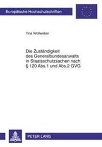 Die Zustaendigkeit Des Generalbundesanwalts in Staatsschutzsachen Nach § 120 Abs.1 Und Abs.2 Gvg