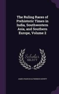 The Ruling Races of Prehistoric Times in India, Southwestern Asia, and Southern Europe, Volume 2
