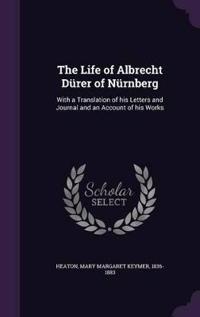 The Life of Albrecht Durer of Nurnberg