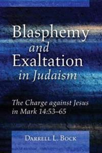 Blasphemy and Exaltation in Judaism