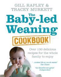 Baby-led weaning cookbook - over 130 delicious recipes for the whole family