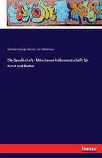 Die Gesellschaft - Munchener Halbmonatschrift Fur Kunst Und Kultur
