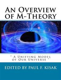 An Overview of M-Theory: A Unifying Model of Our Universe