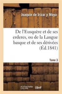de l'Eusqu re Et de Ses Erderes, Ou de la Langue Basque Et de Ses D riv es Tome 3