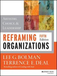 Reframing Organizations: Artistry, Choice, and Leadership, 5th Edition