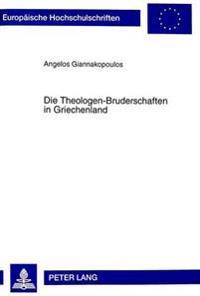 Die Theologen-Bruderschaften in Griechenland: Ihr Wirken Und Ihre Funktion Im Hinblick Auf Die Modernisierung Und Saekularisierung Der Griechischen Ge