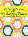 Detailed Designs & Fun Beautiful Patterns Coloring Book for Adults