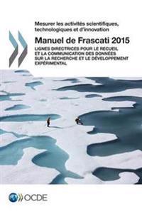 Mesurer Les Activites Scientifiques, Technologiques Et D'Innovation Manuel de Frascati 2015