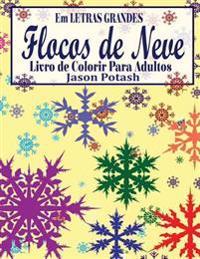 Flocos de Neve Livro de Colorir Para Adultos (Em Letras Grandes)