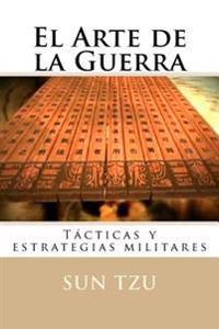 El Arte de La Guerra: Tacticas y Estrategias Militares