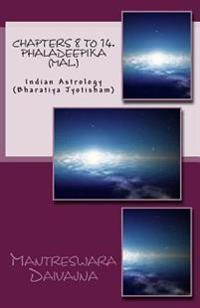 Chapters 8 to 14. Phaladeepika (Mal.): Indian Astrology (Bharatiya Jyotisha)