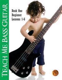 Teach Me Bass Guitar Book 1, Beginner: Roy Vogt's Bass Lessons for Beginning Players