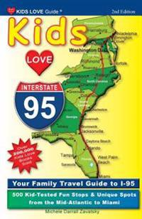 Kids Love I-95, 2nd Edition: Your Family Travel Guide to I-95. 500 Kid-Tested Fun Stops & Unique Spots from the Mid-Atlantic to Miami