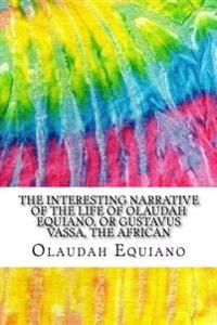 The Interesting Narrative of the Life of Olaudah Equiano, or Gustavus Vassa, the African: Includes MLA Style Citations for Scholarly Secondary Sources