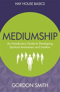 Mediumship: An Introductory Guide to Developing Spiritual Awareness and Intuition