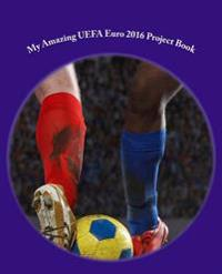 My Amazing Uefa Euro 2016 Project Book: - 150 Pages