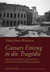 Caesars Einzug in Die Tragoedie: Marc-Antoine Muret, Jacques Grévin Und Das Franzoesische Humanistendrama