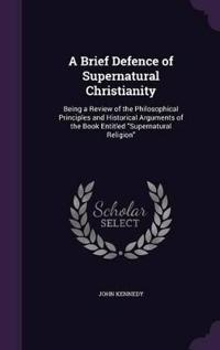 A Brief Defence of Supernatural Christianity