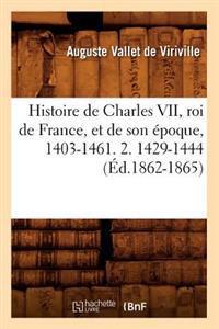 Histoire de Charles VII, Roi de France, Et de Son  poque, 1403-1461. 2. 1429-1444 ( d.1862-1865)
