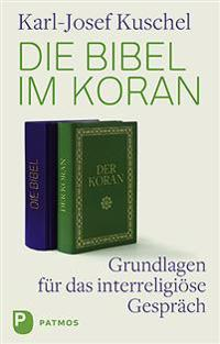 Die Bibel Im Koran: Grundlagen Fur Das Interreligiose Gesprach