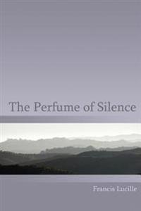 The Perfume of Silence
