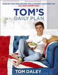 Tom's Daily Plan (Limited Signed Edition): Over 80 Fuss-free Recipes ForA Happier, Healthier You. All Day, Every Day.
